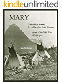 MARY--raised in a brothel by a Blackfoot Spirit Woman: biography historical history women American west adventure usa memoirs