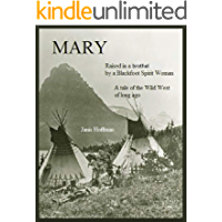 MARY--raised in a brothel by a Blackfoot Woman: ride with her into the Wild West of long ago