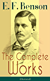 The Complete Works of E. F. Benson (Illustrated): 30 Novels & 70+ Short Stories, Including Historical Works: Make Way For Lucia Series, Dodo Trilogy, David ... Paying Guests and more (English Edition)