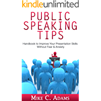 Public speaking tips : Improve your presentation skills, stop your fear of public speaking and do an effective presentation (anxiety free book)