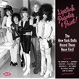 Lipstick, Powder & Paint! The New York Dolls Heard Them Here First