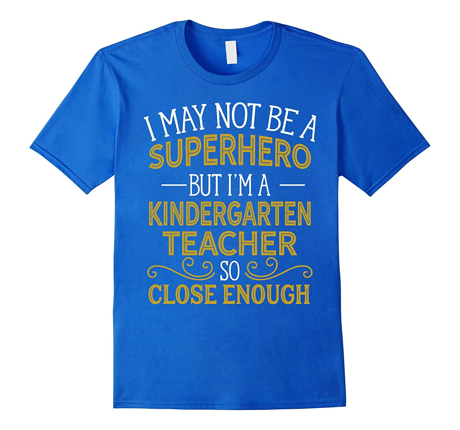Not Superhero But Kindergarten Teacher Funny Gift T-Shirt-RT