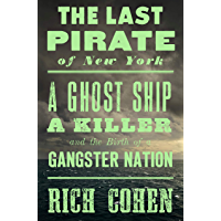 The Last Pirate of New York: A Ghost Ship, a Killer, and the Birth of a Gangster Nation