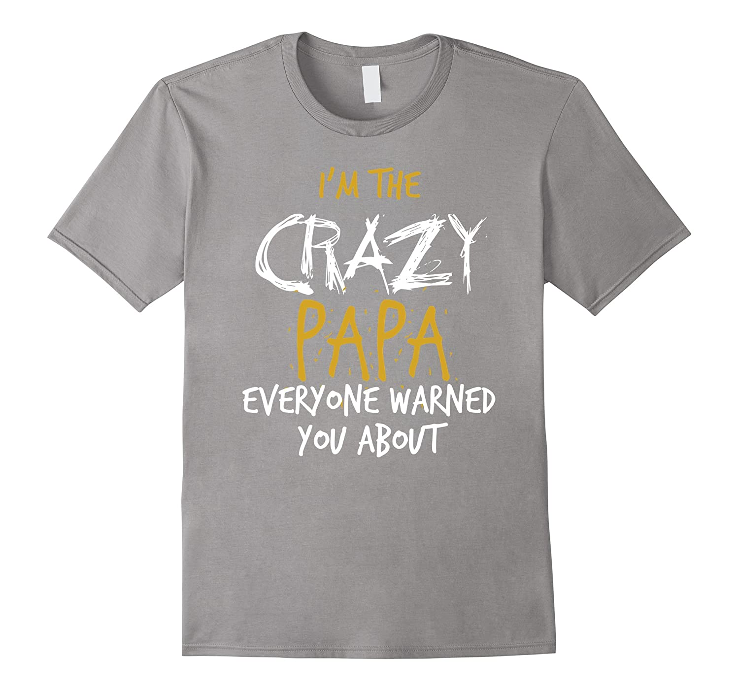 Im the Crazy Papa Everyone Warned You About T Shirt-TH