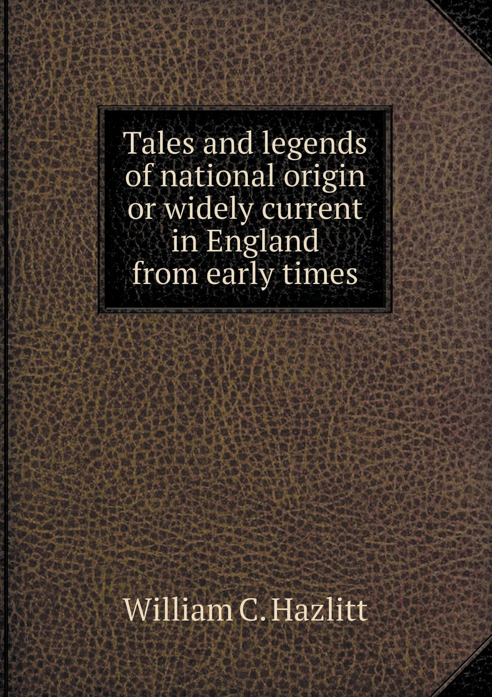 Download Tales and Legends of National Origin or Widely Current in England from Early Times pdf