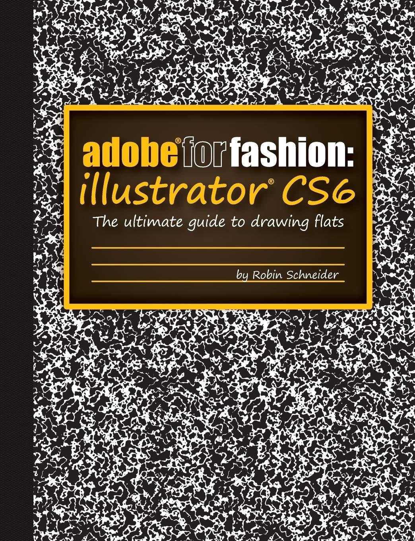 Adobe For Fashion Illustrator Cs6 Schneider Robin 9781300577584 Amazon Com Books