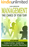 Management: Take Charge of Your Team: Communication, Leadership, Coaching and Conflict Resolution (Team Management, Conflict Management, Team Building, ... Communications, Team Motivation, Employees)