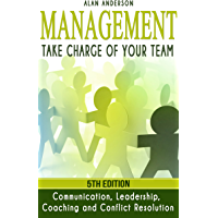 Management: Take Charge of Your Team: Communication, Leadership, Coaching and Conflict Resolution (English Edition)