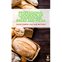 Professional cookbook of sourdough bread and pizza - traditional Italian method : The secrets course of sourdough step…