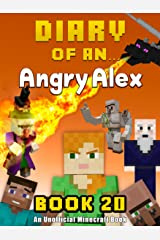 Diary of an Angry Alex: Book 20 [An Unofficial Minecraft Book] Kindle Edition