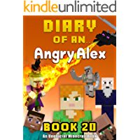 Diary of an Angry Alex: Book 20 [An Unofficial Minecraft Book]