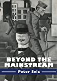 Beyond the Mainstream: Essays on Modern and Contemporary Art (Contemporary Artists and their Critics)