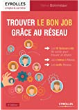"""Trouver le bon job grâce au Réseau: Les 10 facteurs clés de succès pour trouver un emploi. Les """"bonus"""" Réseau. Les outils Réseau."""