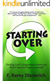 Starting Over: Finding God's Forgiveness When You Find It Hard To Forgive Yourself (Bible Basics, Book 1)