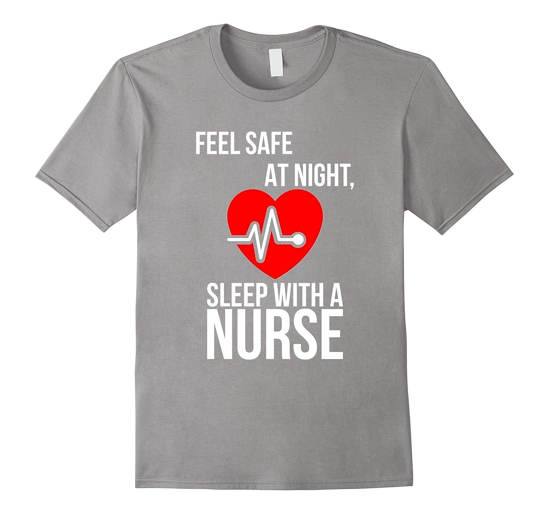 Feel Safe at Night Sleep With a Nurse  Nursing Week T Shirt-CD