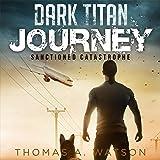 Dark Titan Journey: Sanctioned Catastrophe, Book 1