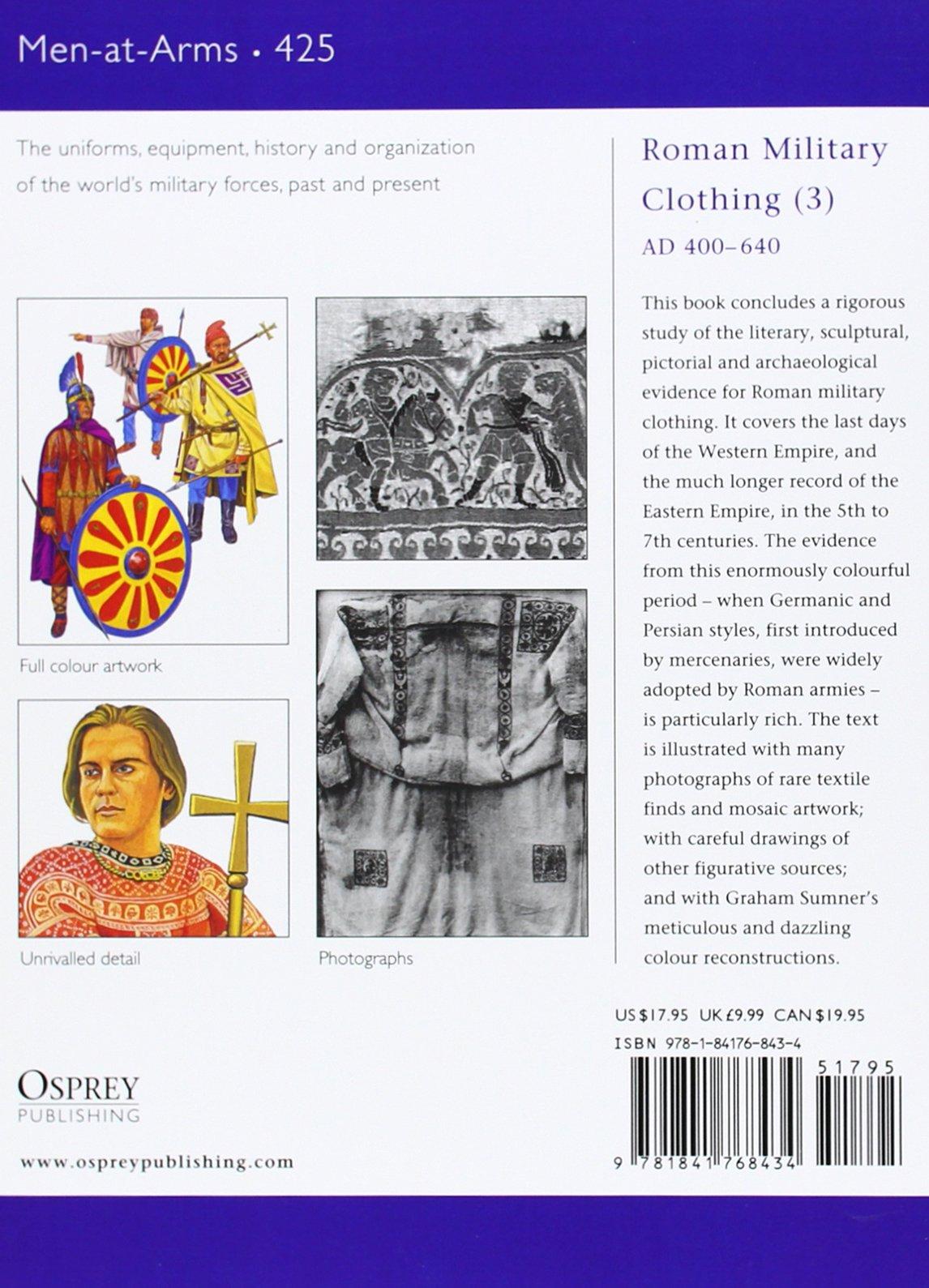 Roman Military Clothing (3): AD 400-640 (Men-at-Arms) (v. 3): Raffaele  D'Amato, Graham Sumner: 9781841768434: Amazon.com: Books