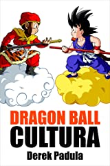Dragon Ball Cultura Volumen 1: Origen (Spanish Edition) Kindle Edition