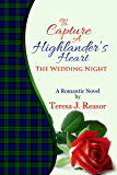 To Capture A Highlander's Heart: The Wedding Night: A Highland Moonlight Spinoff