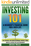 Investing 101: A Beginner's Financial Guide for a Rich Life. The Basics on How to Make Money and Build a Wealthy Retirement. (Stocks, Bonds, Gold, Real ... Assets, Wealth) (English Edition)