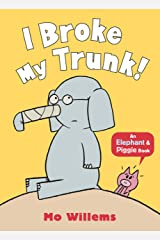 I Broke My Trunk! (Elephant and Piggie) Paperback