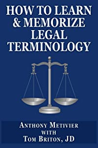How to Learn & Memorize Legal Terminology ... Using a Memory Palace Specifically Designed for Memorizing the Law & Its Precedents (Magnetic Memory Series)