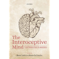 The Interoceptive Mind: From Homeostasis to Awareness (English Edition)