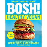 Bosh! The Healthy Vegan Diet: Over 80 Brand New Simple and Delicious Plant Based Recipes from the Sunday Times…