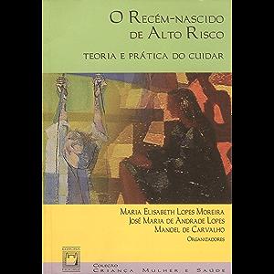 Recém-nascido de alto risco teoria e prática do cuidar (Portuguese Edition)