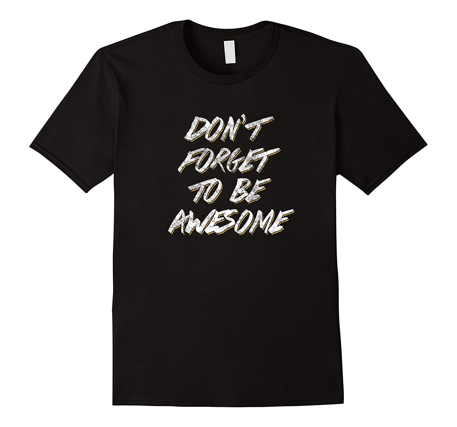 Dont Forget To Be Awesome T Shirt - Motivational Quote Tee-TD