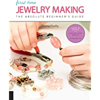 First Time Jewelry Making: The Absolute Beginner's Guide--Learn by Doing * Step-By-Step Basics + Projects: 7