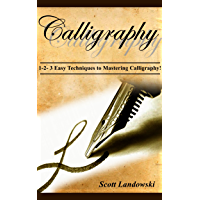 CALLIGRAPHY: 1-2-3 Easy Techniques to Mastering Calligraphy! (Acrylic Painting, AirBrushing, Drawing, Oil Painting, Pastel Drawing, Sculpting Book 1) (English Edition)