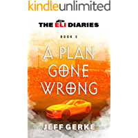 A Plan Gone Wrong (The Eli Diaries Book 3)