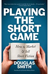 Playing the Short Game: How to Market and Sell Short Fiction Kindle Edition