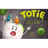 Totie and the Hungry Sugar Bugs: Bacteria, Sweets and Cavities (Totie the Molar...