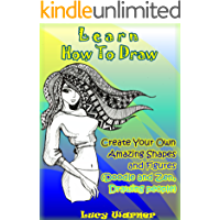Learn How To Draw: Create Your Own Amazing Shapes And Figures (Doodle and Zen, Drawing people) (Drawing Book Book 1)