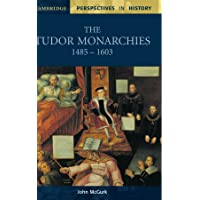 The Tudor Monarchies, 1485–1603 (Cambridge Perspectives in History)