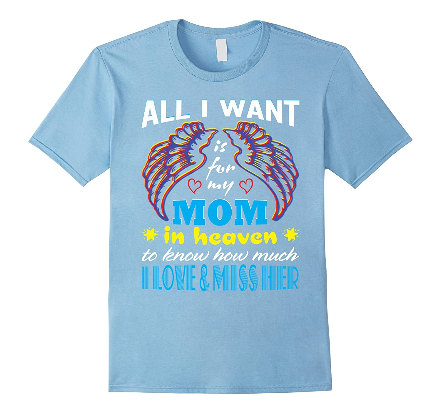 All I Want Mom In Heaven Love & Miss Her T-Shirt Gift