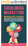 Social Media Marketing: 12 Successful Strategies to Master Social Media, Grow Your Followers & Build Your Brand Online (Regardless of Money, Time, or Experience): Facebook, Twitter, Youtube, LinkedIn