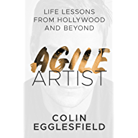 Agile Artist: Life Lessons From Hollywood and Beyond (English Edition)
