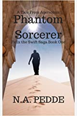 Phantom Sorcerer (Felix the Swift Saga Book 1) Kindle Edition