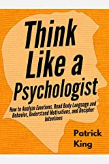 Think Like a Psychologist: How to Analyze Emotions, Read Body Language and Behavior, Understand Motivations, and Decipher Intentions (The Psychology of Social Dynamics Book 2) Kindle Edition