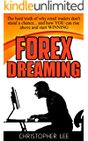 Forex Dreaming: The hard truth of why retail traders don't stand a chance... and how YOU can rise above and start WINNING
