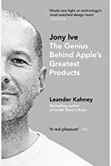 Jony Ive: The Genius Behind Apple's Greatest Products Kindle Edition