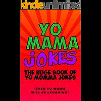 Yo Mama Jokes: The Ultimate Yo Mama Joke Book - Even Yo Momma Will be Laughing: Hilarious Yo Mama Jokes (Jokes for Kids…