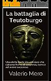 La battaglia di Teutoburgo: Una delle tante insurrezioni che colsero Roma di sorpresa, l'unica ad avere successo