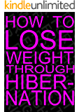 How to Lose Weight Through Hibernation: A Guide to Sleeping Off the Pounds