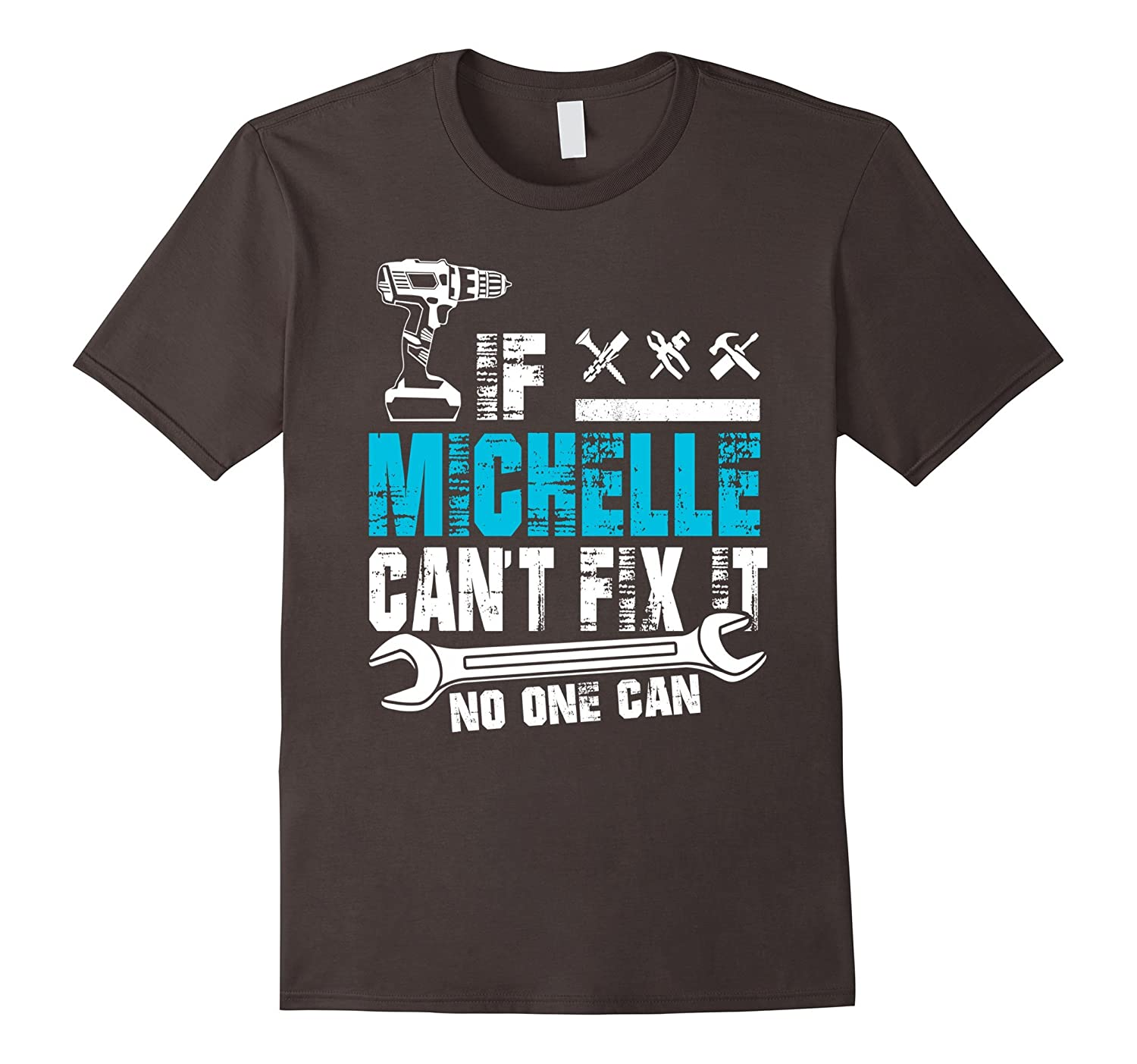 If Michelle Can't Fix It No One Can T-Shirt, Father Day Gift