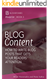 Blog Content: How to Write Blog Posts That Get Your Readers' Attention (Blogger Babes Blueprint Book 3)