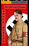 ADOLF HITLER: ADOLF HITLER BIOGRAPHY, MEMOIR, QUOTES: ADOLF HITLER (THE WIT AND WISDOM)